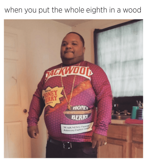 Parental Advisory, You, and Advisory: when you put the whole eighth in a wood  ERRY  ars  HONE  BERRY  WARNING Parental  Advisory Explicit