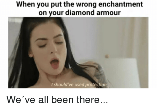 When You Put the Wrong Enchantment on Your Diamond Armour I