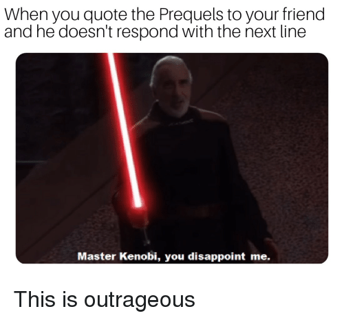 When You Quote The Prequels To Your Friend And He Doesnt Respond