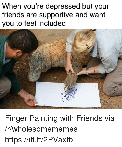 Friends, Via, and Painting: When you re depressed but your  friends are supportive and want  you to feel included Finger Painting with Friends via /r/wholesomememes https://ift.tt/2PVaxfb