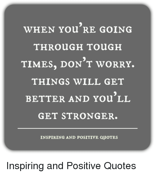 When You Re Going Through Tough Times Don T Worry Things
