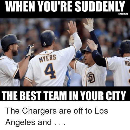 when you re sudden mlbmeme myers the best teamin your 12300403 ✅ 25 best memes about chargers chargers memes