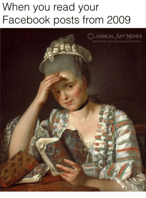 Facebook, Memes, and facebook.com: When you read your  Facebook posts from 2009  CLASSICAL ART MEMES  facebook.com/classicalartmemes