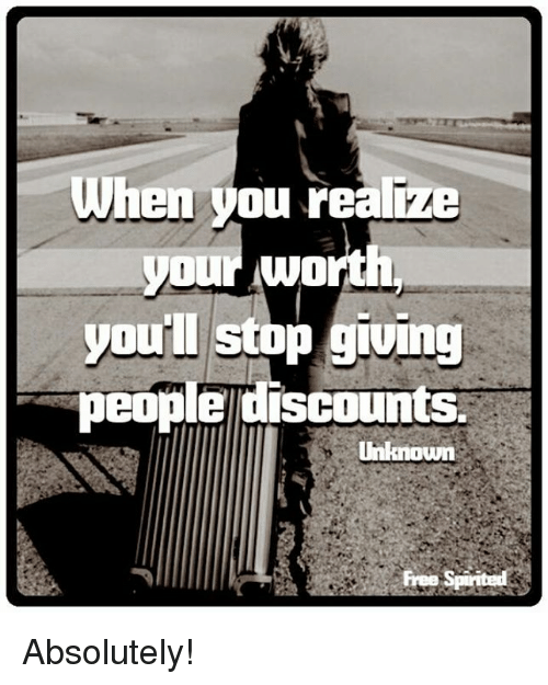 When You Reali Your Worth Youll Stop Giving People Discounts Unknown