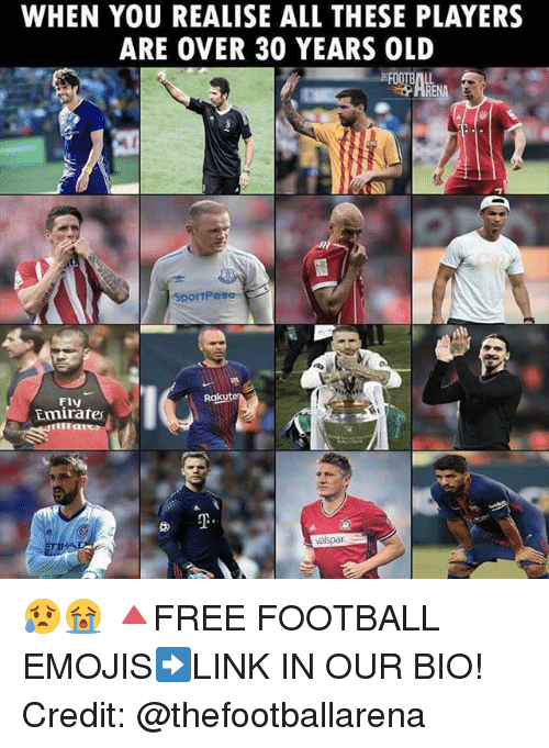 Football, Memes, and Emojis: WHEN YOU REALISE ALL THESE PLAYERS  ARE OVER 30 YEARS OLD  SportPesa  10  FIV  Rakute  Emirate  T.  aispar 😥😭 🔺FREE FOOTBALL EMOJIS➡️LINK IN OUR BIO! Credit: @thefootballarena