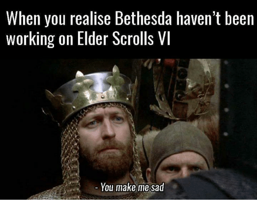 When You Realise Bethesda Havent Been Working On Elder Scrolls Vi