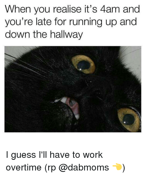 Memes, 🤖, and Working: When you realise it S 4am and  you're late for running up and  down the hallway I guess I'll have to work overtime (rp @dabmoms 👈)