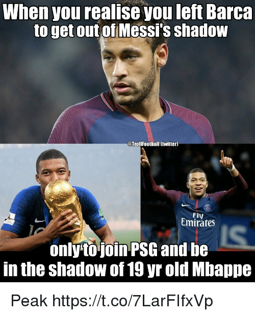 Memes, Emirates, and Old: When you realise you left Barca  to get out of Messi's shadow  @TrollFootball (twitterl  Fly  EmirateS  only to joinPSG and be  in the shadow of 19 yr old Mbappe Peak https://t.co/7LarFIfxVp