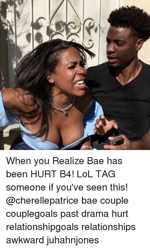 Bae, Lol, and Memes: When you Realize Bae has been HURT B4! LoL TAG someone if you've seen this! @cherellepatrice bae couple couplegoals past drama hurt relationshipgoals relationships awkward juhahnjones