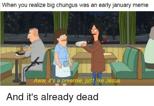 When You Realize Big Chungus Was An Early January Meme Aww It S A