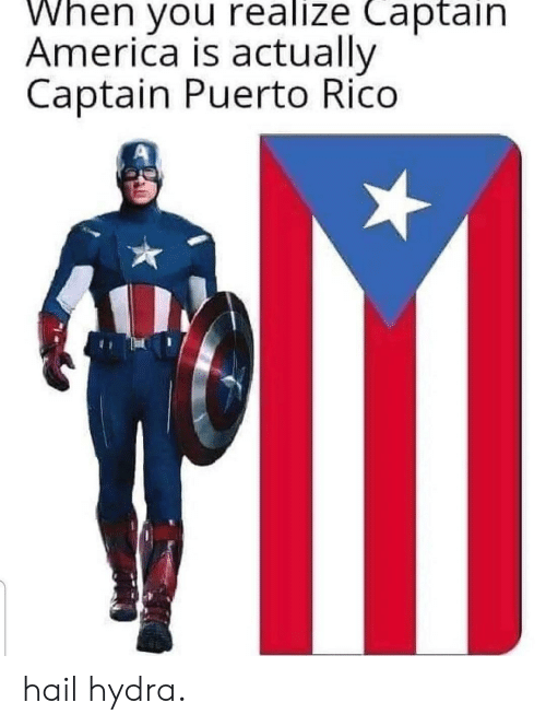 America, Puerto Rico, and Hydra: When you realize Captain  America is actually  Captain Puerto Rico hail hydra.