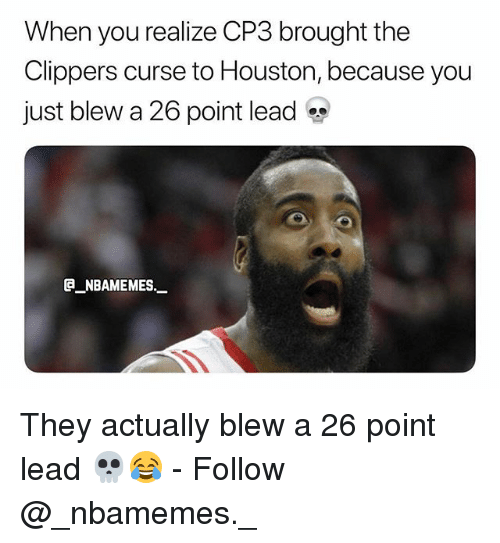 Memes, Clippers, and Houston: When you realize CP3 brought the  Clippers curse to Houston, because you  just blew a 26 point lead  @_ABAME MES.一 They actually blew a 26 point lead 💀😂 - Follow @_nbamemes._