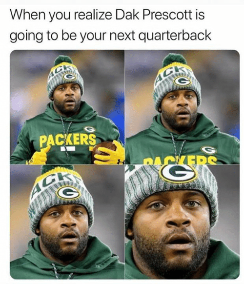 Nfl, Packers, and Next: When you realize Dak Prescott is  going to be your next quarterback  PACKERS