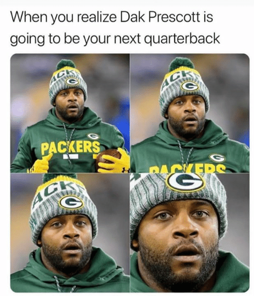 Memes, Packers, and 🤖: When you realize Dak Prescott is  going to be your next quarterback  PACKERS