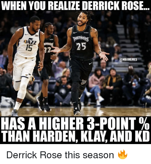 Derrick Rose, Nba, and Rose: WHEN YOU REALIZE DERRICK ROSE..  15  25  ONBAMEMES  HAS A HIGHER 3-POINT %  THAN HARDEN, KLAY, AND KD Derrick Rose this season 🔥