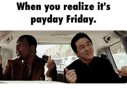 when you realize its payday friday 24877147 when you realize it's payday friday friday meme on me me