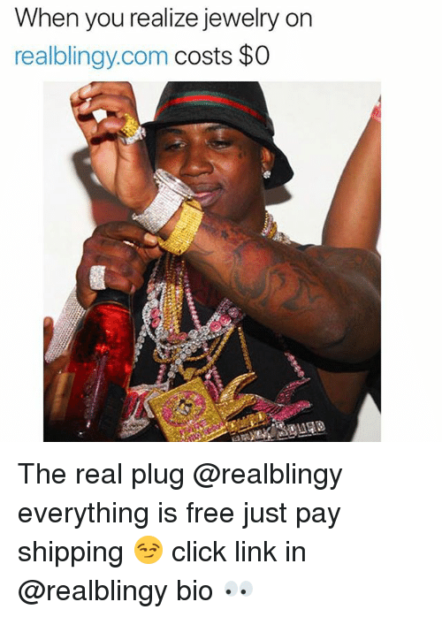 Click, Funny, and Free: When you realize jewelry on  realblingy.com costs $0 The real plug @realblingy everything is free just pay shipping 😏 click link in @realblingy bio 👀