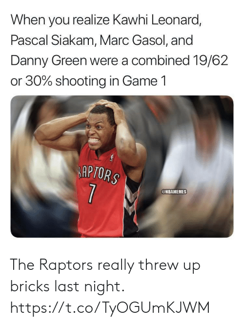 Memes, Kawhi Leonard, and Game: When you realize Kawhi Leonard,  Pascal Siakam, Marc Gasol, and  Danny Green were a combined 19/62  or 30% shooting in Game 1  APTORS  ONBAMEMES The Raptors really threw up bricks last night. https://t.co/TyOGUmKJWM