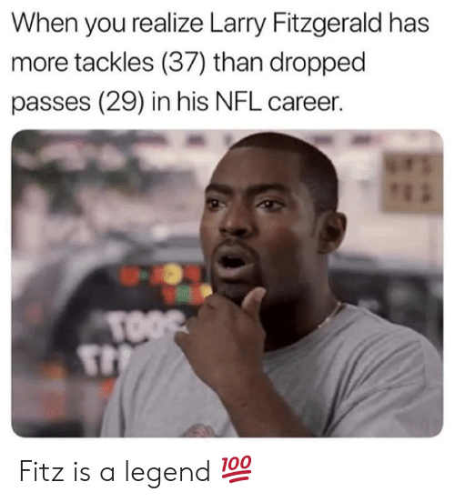 Larry Fitzgerald, Nfl, and Legend: When you realize Larry Fitzgerald has  more tackles (37) than dropped  passes (29) in his NFL career.  TOOS Fitz is a legend 💯