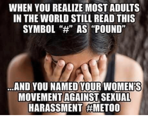 """World, Pound, and The World: WHEN YOU REALIZE MOST ADULTS  IN THE WORLD STILL READ THIS  SYMBOL""""H AS """"POUND""""  AND YOU NAMED YOUR WOMENIS  MOVEMENT AGAINST SEXUAL  HARASSMENT"""