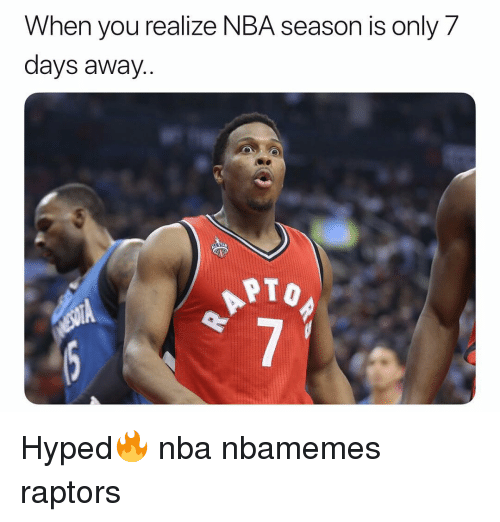 Basketball, Nba, and Sports: When you realize NBA season is only 7  days away..  ето Hyped🔥 nba nbamemes raptors
