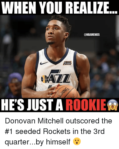 Nba, Fight, and Rockets: WHEN YOU REALIZE  @NBAMEMES  FIGHT  HE'S JUST A ROOKIE Donovan Mitchell outscored the #1 seeded Rockets in the 3rd quarter...by himself 😮