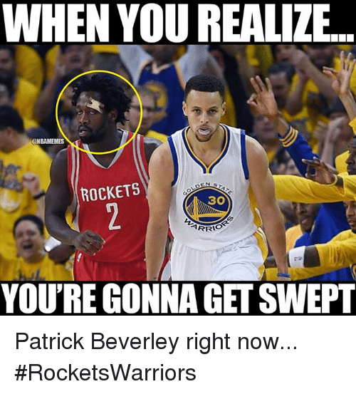Nba, Right Now, and Patrick: WHEN YOU REALIZE...  @NBAMEMES  ROCKETS  YOURE GONNA GET SWEPT Patrick Beverley right now...  #RocketsWarriors