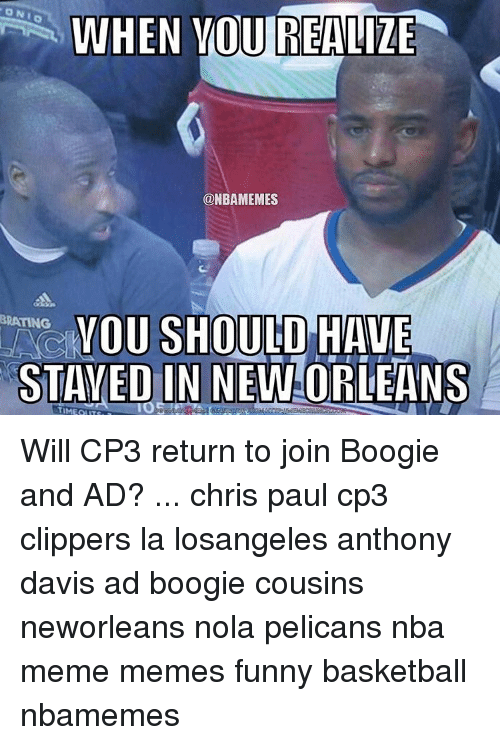 Chris Paul, Memes, and 🤖: WHEN YOU REALIZE  @NBAMEMES  YOU SHOULD  BRATING  STAYED IN NEW-C  ORLEANS Will CP3 return to join Boogie and AD? ... chris paul cp3 clippers la losangeles anthony davis ad boogie cousins neworleans nola pelicans nba meme memes funny basketball nbamemes