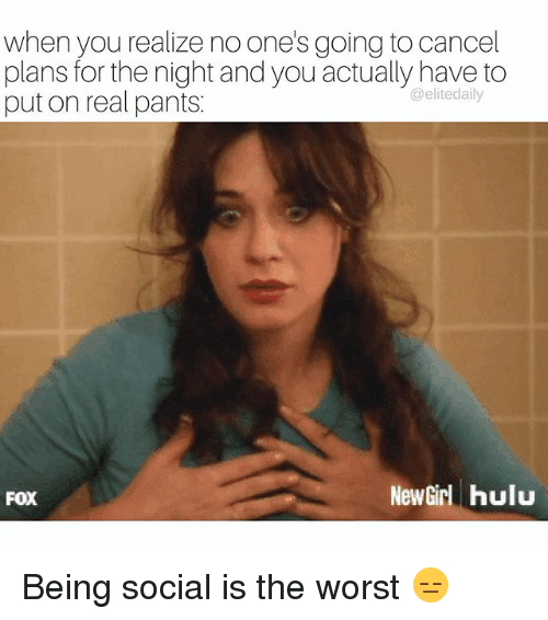 Hulu, Memes, and The Worst: when you realize no ones going tocancel  plans for the night and you actually have to  @elitedaily  puton real pants.  New hulu  FOX Being social is the worst 😑