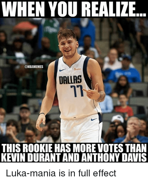 Kevin Durant, Nba, and Anthony Davis: WHEN YOU REALIZE  ONBAMEMES  5miles  DALIRS  71  THIS ROOKIE HAS MORE VOTES THAN  KEVIN DURANT AND ANTHONY DAVIS Luka-mania is in full effect