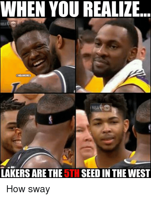 Nba, How Sway, and Sway: WHEN YOU REALIZE  ONBAMEMES  NBA  LAKERS ARE THE  5TH  SEED IN THE WEST How sway