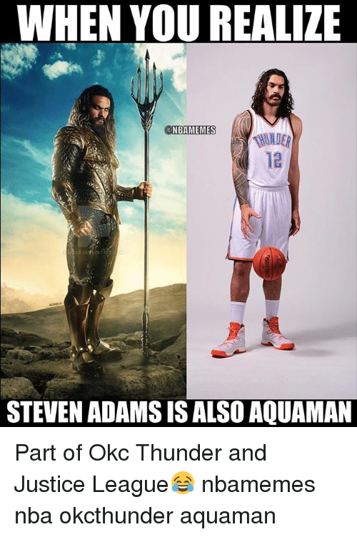 Basketball, Nba, and Sports: WHEN YOU REALIZE  ONBAMEMES  NBAMEMES  12  STEVEN ADAMS IS ALSO AQUAMAN Part of Okc Thunder and Justice League😂 nbamemes nba okcthunder aquaman