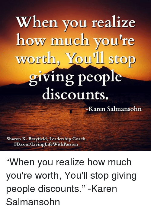 When You Realize Ow Much Youre Worth Youll Stop Ing People