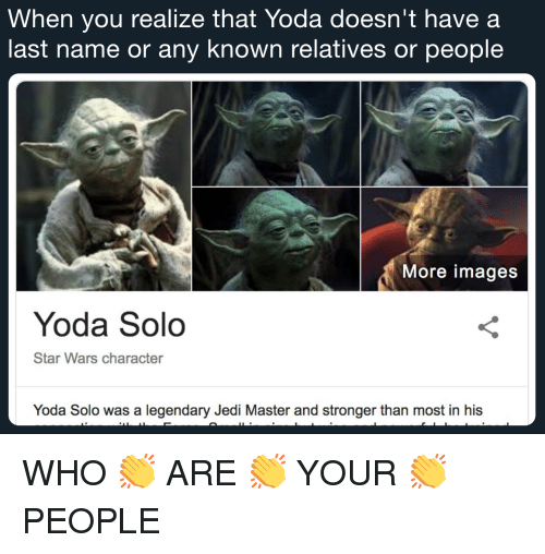 Jedi, Star Wars, and Yoda: When you realize that Yoda doesn't have a  last name or any known relatives or people  More images  Yoda Solo  Star Wars character  Yoda Solo was a legendary Jedi Master and stronger than most in his