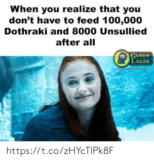 Dothraki, All, and You: When you realize that you  don't have to feed 100,000  Dothraki and 8000 Unsullied  after all  GAMEO  LAUGHS https://t.co/zHYcTIPk8F