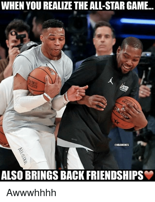 All Star, Nba, and Game: WHEN YOU REALIZE THE ALL-STAR GAME.  @NBAMEMES  ALSO BRINGS BACK FRIENDSHIPS Awwwhhhh