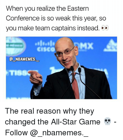 All Star, Memes, and Game: When you realize the Eastern  Conference is so weak this year, so  you make team captains instead.  Cisco  NBAMEMES  TIS The real reason why they changed the All-Star Game 💀 - Follow @_nbamemes._