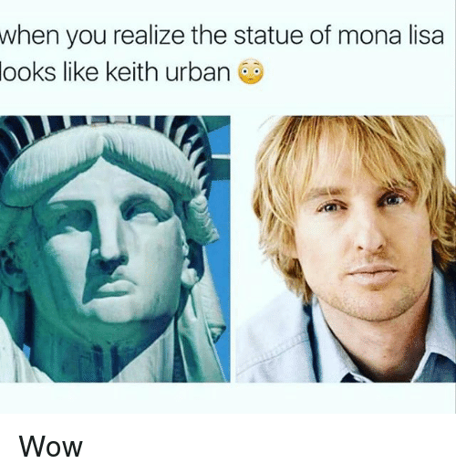 Wow, Mona Lisa, and Urban: when you realize the statue of mona lisa  looks  like keith urban Wow