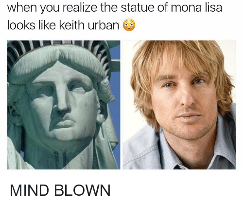 Memes, Mona Lisa, and Urban: when you realize the statue of mona lisa  looks like keith urban MIND BLOWN