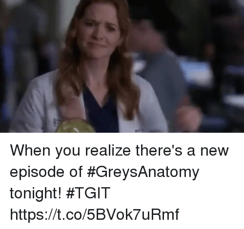 When You Realize Theres A New Episode Of Greysanatomy Tonight