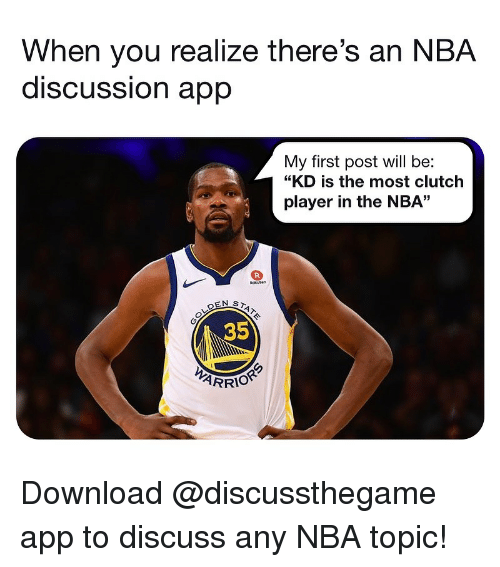 "Basketball, Nba, and Sports: When you realize there's an NBA  discUSSsion aprp  My first post will be:  ""KD is the most clutch  player in the NBA""  35  ARRIOR Download @discussthegame app to discuss any NBA topic!"