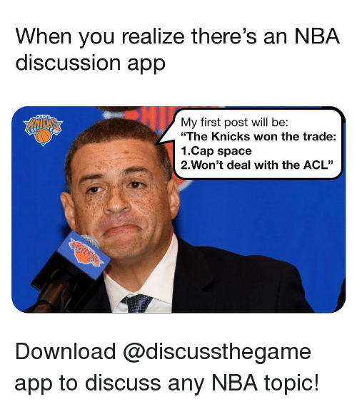 "Basketball, New York Knicks, and Nba: When you realize there's an NBA  discUSSsion aprp  My first post will be:  ""The Knicks won the trade:  1.Cap space  2-Won't deal with the ACL"" Download @discussthegame app to discuss any NBA topic!"
