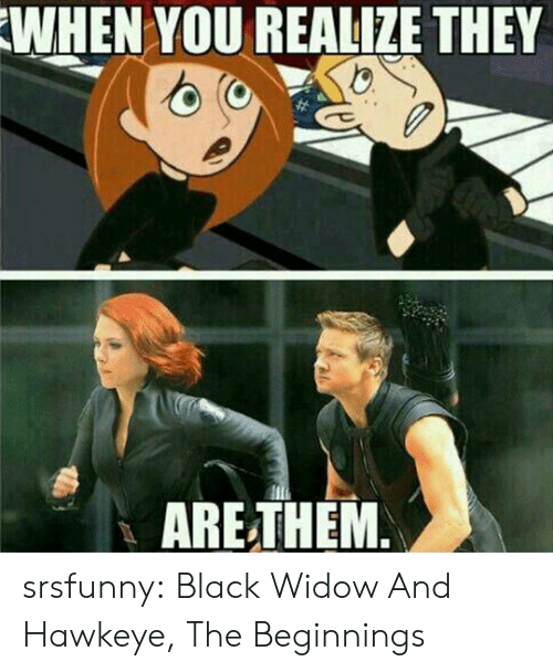 Tumblr, Black Widow, and Black: WHEN YOU REALIZE THEY  ARETHEM srsfunny:  Black Widow And Hawkeye, The Beginnings
