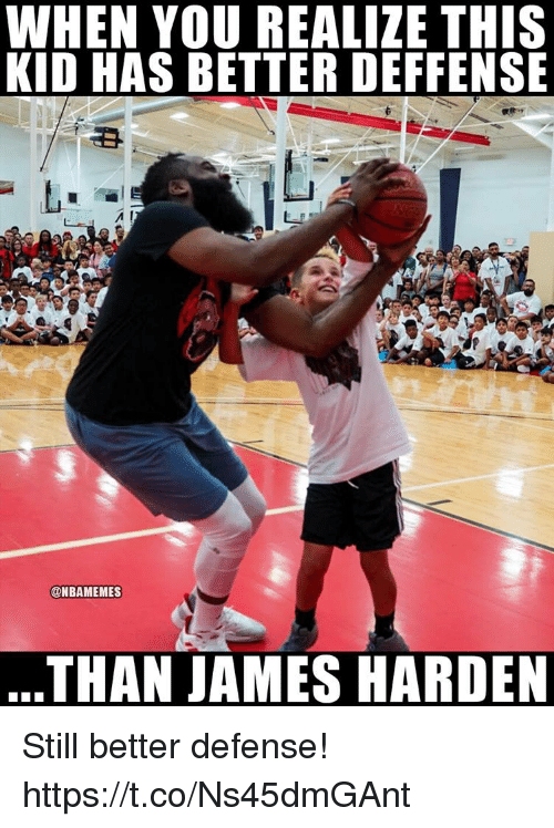 James Harden, James, and Kid: WHEN YOU REALIZE THIS  KID HAS BETTER DEFFENSB  @NBAMEMES  THAN JAMES HARDEN Still better defense! https://t.co/Ns45dmGAnt