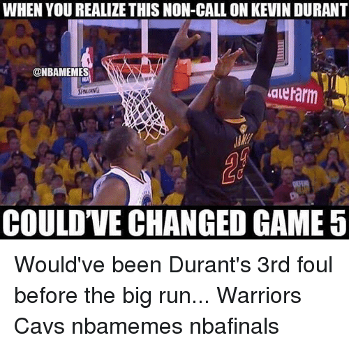 Cavs, Kevin Durant, and Memes: WHEN YOU REALIZE THIS NON-CALL ON KEVIN DURANT  @NBAMEMES  auerarm  SANDING  COULDTVE CHANGED GAME 5 Would've been Durant's 3rd foul before the big run... Warriors Cavs nbamemes nbafinals