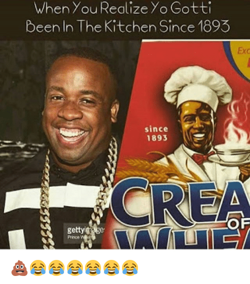 when you realize yo gotti been in the kitchen since 15305552 when you realize yo gotti been in the kitchen since 1893 since 1893