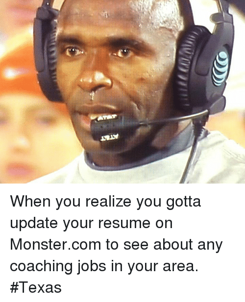 When You Realize You Gotta Update Your Resume On Monstercom To See