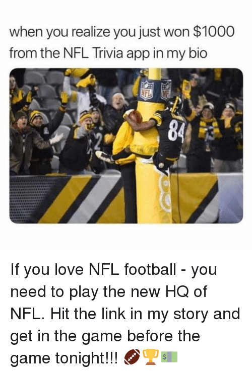 Basketball, Be Like, and Football: when you realize you just won $1000  from the NFL Trivia app in my bio If you love NFL football - you need to play the new HQ of NFL. Hit the link in my story and get in the game before the game tonight!!! 🏈🏆💵