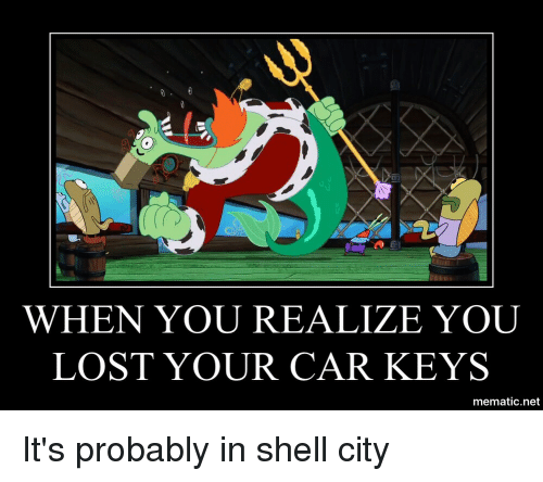 When You Realize You Lost Your Car Keys Mematic Net It S Probably In Shell City Spongebob Meme On Me Me