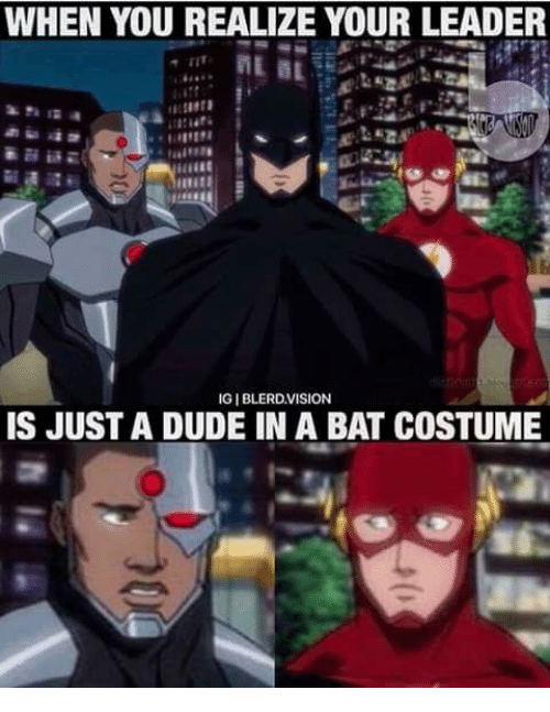 WHEN YOU REALIZE YOUR LEADER IGIBLERD VISION IS JUST a DUDE IN a BAT COSTUME | Meme on me.me  sc 1 st  Me.me & WHEN YOU REALIZE YOUR LEADER IGIBLERD VISION IS JUST a DUDE IN a BAT ...